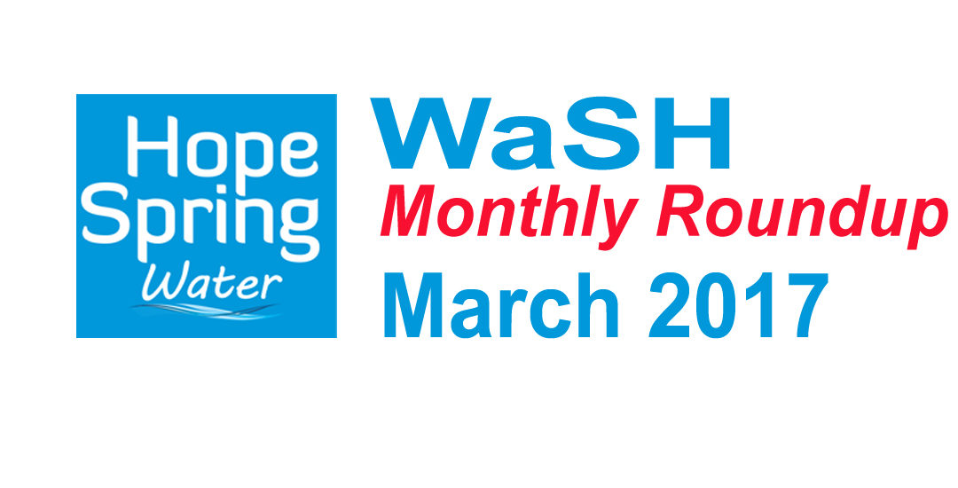 Water Sanitation & Hygiene (WaSH) Roundup – March 2017
