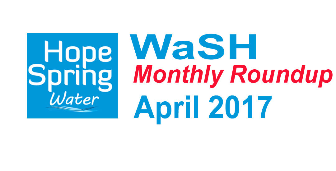 Water Sanitation & Hygiene (WaSH) Roundup – April 2017