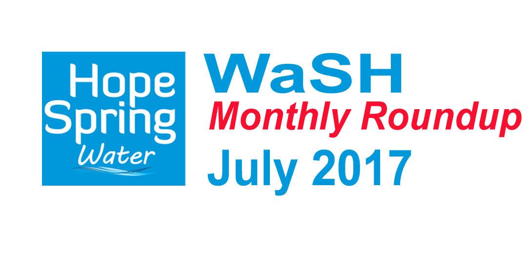 Water Sanitation & Hygiene (WaSH) Roundup – July 2017