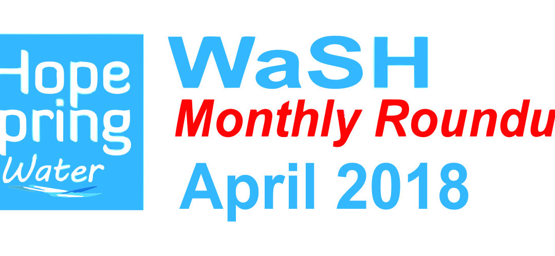 Water Sanitation & Hygiene (WaSH) Roundup – April 2018