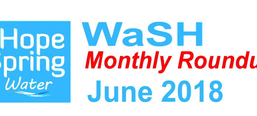 Water Sanitation & Hygiene (WaSH) Roundup – June 2018