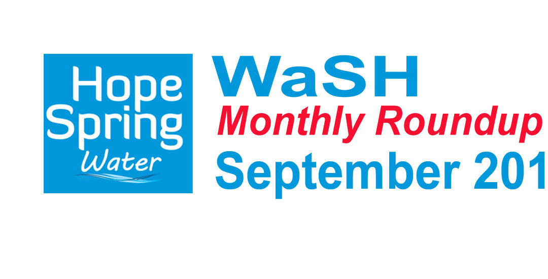 Water Sanitation & Hygiene (WaSH) Roundup – September 2018
